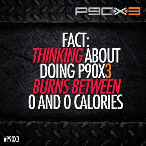 Thinking about doing P90X3 burns 0 calories